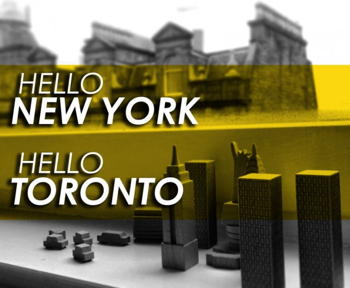 Hello New York, Hello Toronto!