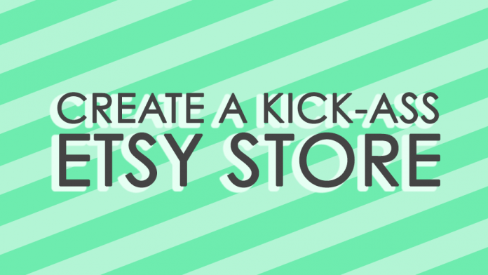 Create a Kick-Ass Etsy Store with Me!